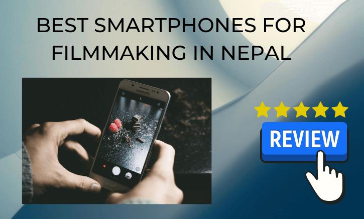 Best Smartphones for Filmmaking In Nepal